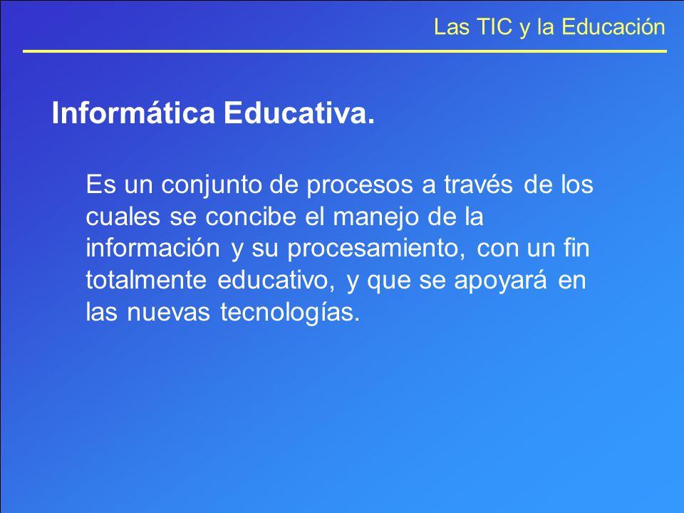 Informática Educativa. Es un conjunto de procesos a través de los cuales se concibe el manejo de la información y su procesamiento, con un fin totalme