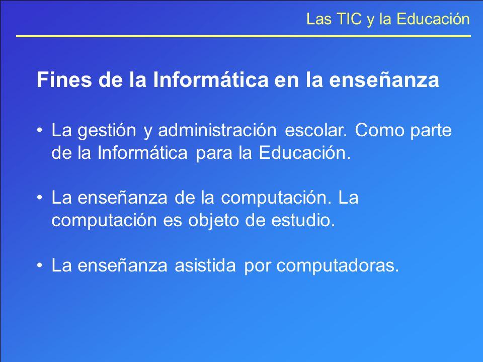 Las TIC y la Educación Fines de la Informática en la enseñanza La gestión y administración escolar. Como parte de la Informática para la Educación. La
