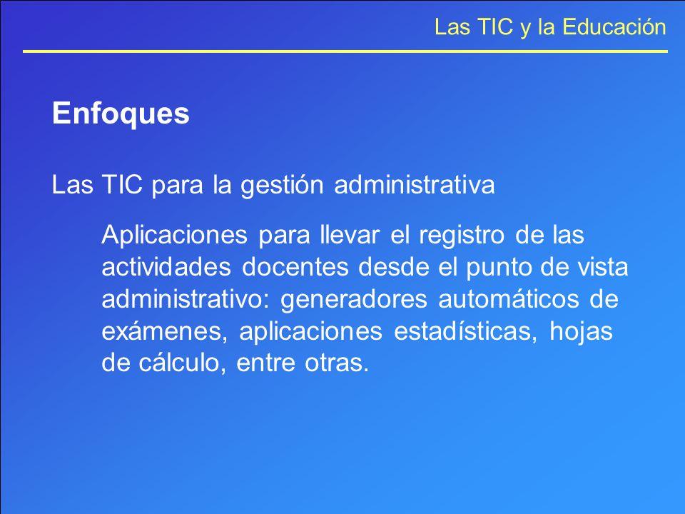 Las TIC y la Educación Enfoques Las TIC para la gestión administrativa Aplicaciones para llevar el registro de las actividades docentes desde el punto