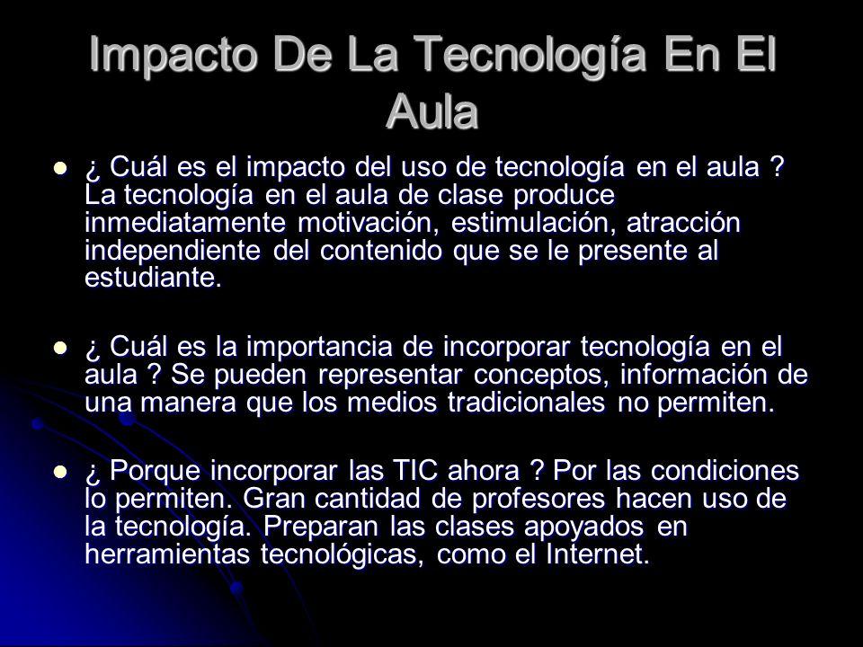 Impacto De La Tecnología En El Aula ¿ Cuál es el impacto del uso de tecnología en el aula ? La tecnología en el aula de clase produce inmediatamente m