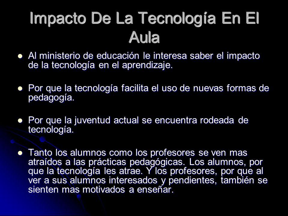 Impacto De La Tecnología En El Aula Al ministerio de educación le interesa saber el impacto de la tecnología en el aprendizaje. Al ministerio de educa
