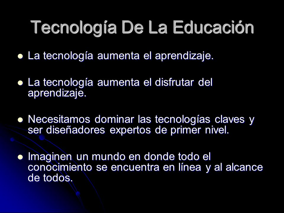 Tecnología De La Educación La tecnología aumenta el aprendizaje. La tecnología aumenta el aprendizaje. La tecnología aumenta el disfrutar del aprendiz