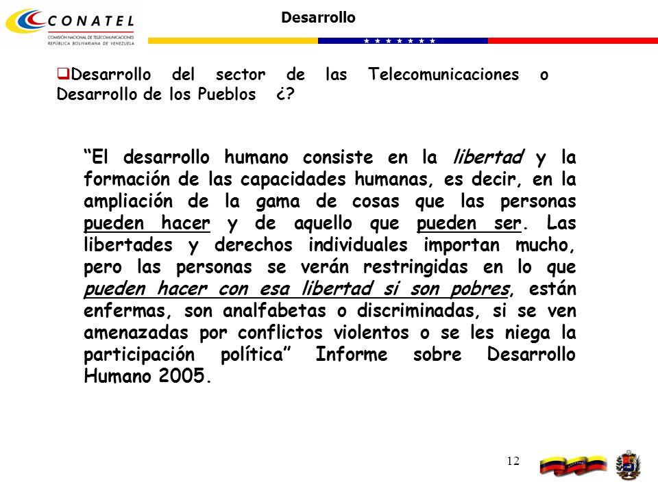 12 Desarrollo del sector de las Telecomunicaciones o Desarrollo de los Pueblos ¿? Desarrollo El desarrollo humano consiste en la libertad y la formaci