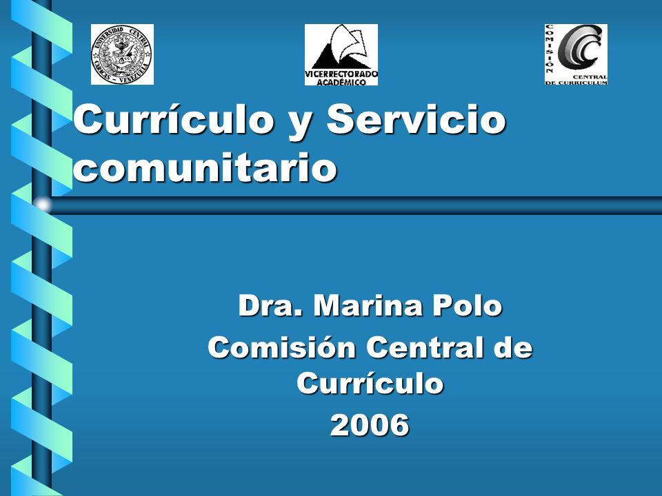 Currículo y Servicio comunitario Dra. Marina Polo Comisión Central de Currículo 2006