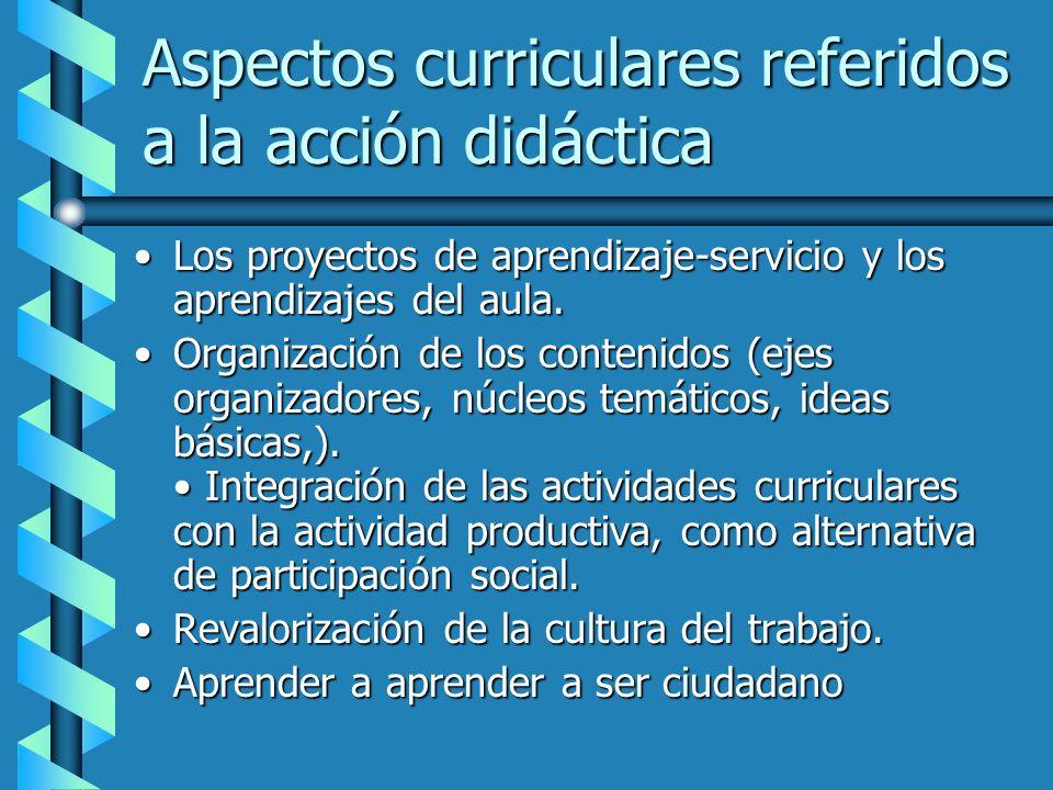 Aspectos curriculares referidos a la acción didáctica Los proyectos de aprendizaje-servicio y los aprendizajes del aula.Los proyectos de aprendizaje-s