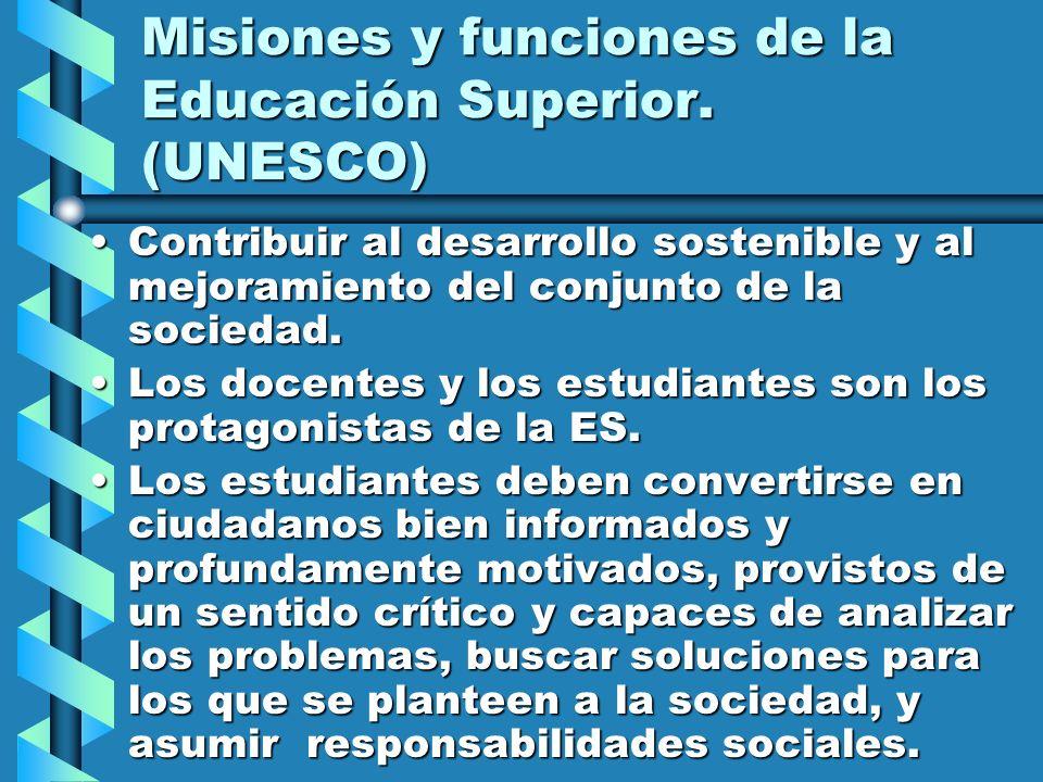 Misiones y funciones de la Educación Superior. (UNESCO) Contribuir al desarrollo sostenible y al mejoramiento del conjunto de la sociedad.Contribuir a