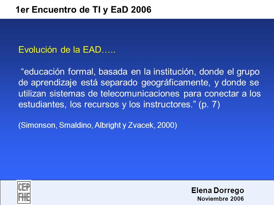 1er Encuentro de TI y EaD 2006 Elena Dorrego Noviembre 2006 Evolución de la EAD….. educación formal, basada en la institución, donde el grupo de apren