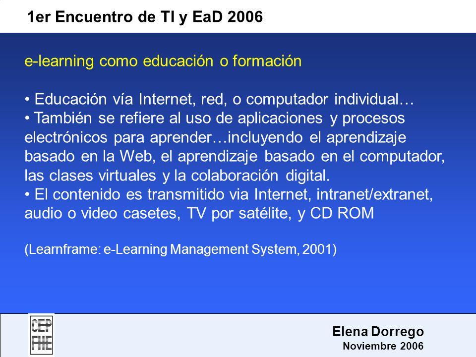1er Encuentro de TI y EaD 2006 Elena Dorrego Noviembre 2006 e-learning como educación o formación Educación vía Internet, red, o computador individual