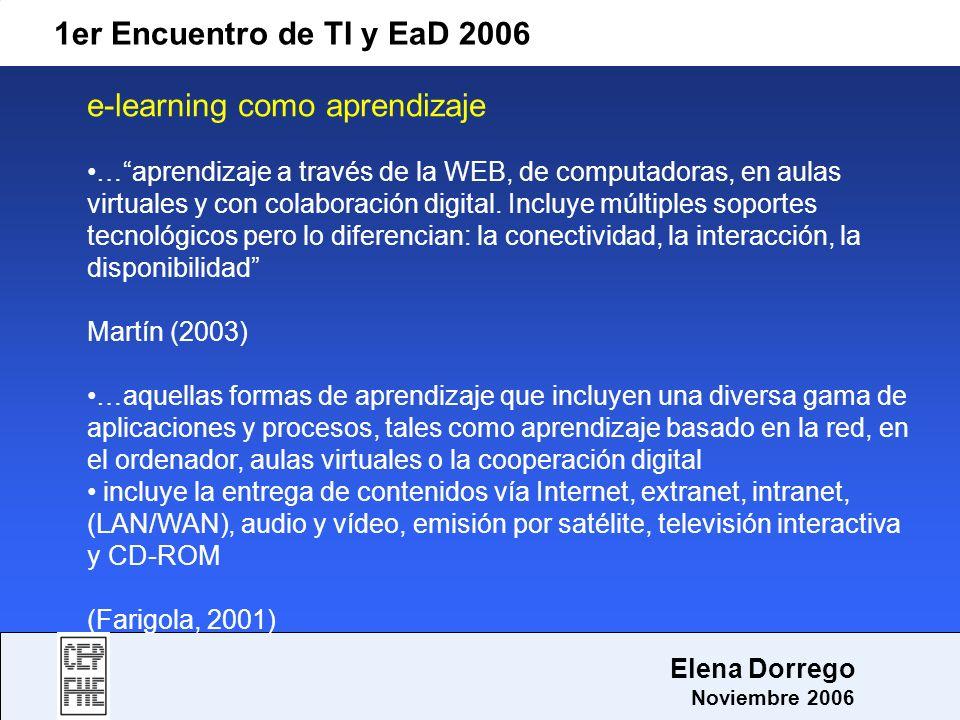 1er Encuentro de TI y EaD 2006 Elena Dorrego Noviembre 2006 e-learning como aprendizaje …aprendizaje a través de la WEB, de computadoras, en aulas vir