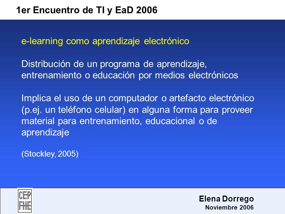 1er Encuentro de TI y EaD 2006 Elena Dorrego Noviembre 2006 e-learning como aprendizaje electrónico Distribución de un programa de aprendizaje, entren