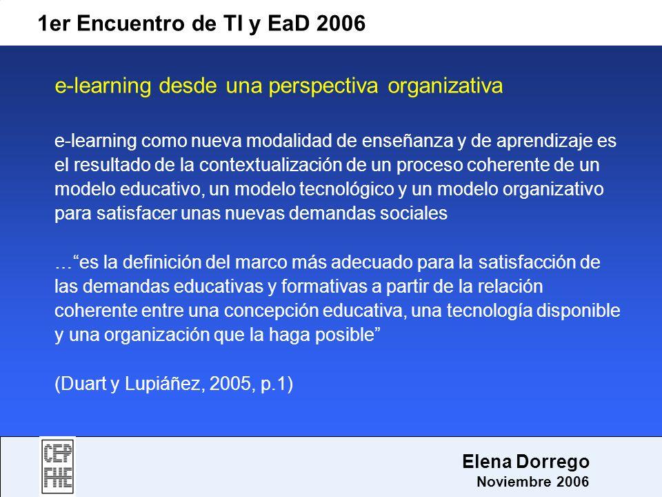 1er Encuentro de TI y EaD 2006 Elena Dorrego Noviembre 2006 e-learning desde una perspectiva organizativa e-learning como nueva modalidad de enseñanza