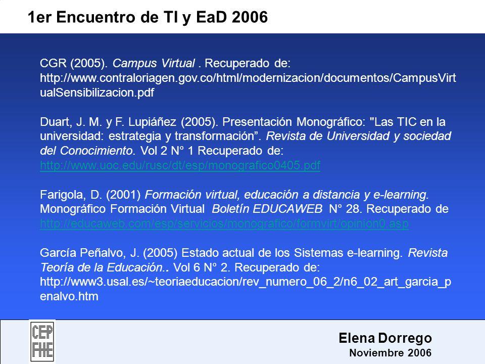 1er Encuentro de TI y EaD 2006 Elena Dorrego Noviembre 2006 CGR (2005). Campus Virtual. Recuperado de: http://www.contraloriagen.gov.co/html/moderniza