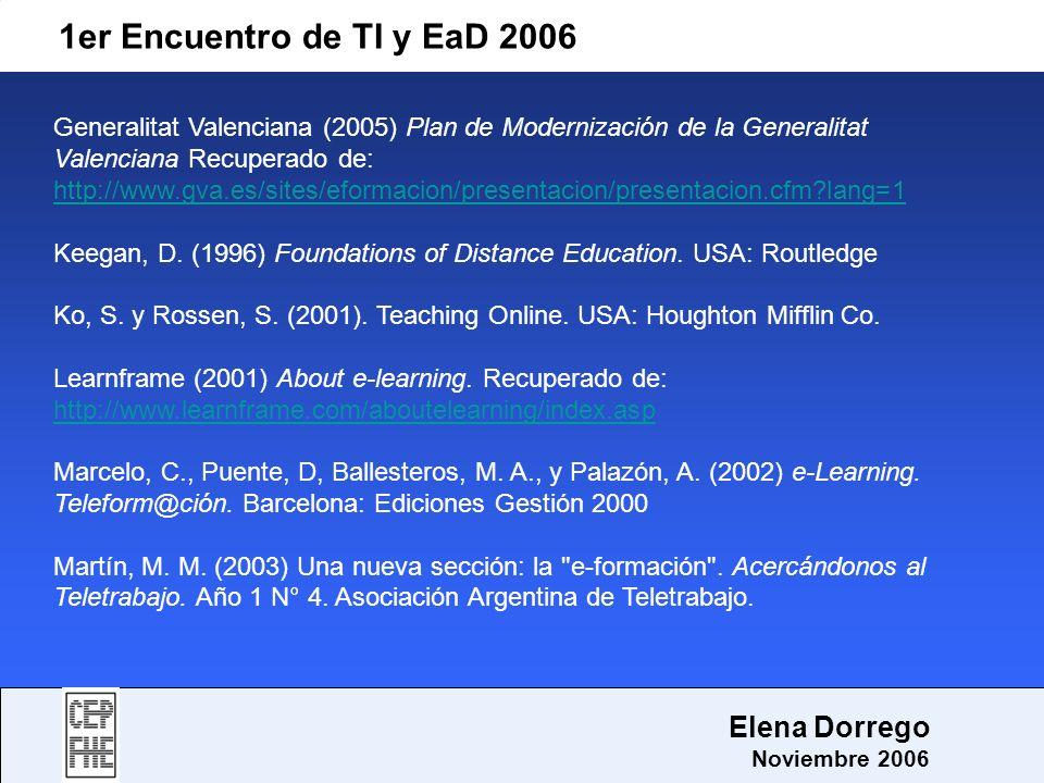 1er Encuentro de TI y EaD 2006 Elena Dorrego Noviembre 2006 Generalitat Valenciana (2005) Plan de Modernización de la Generalitat Valenciana Recuperad