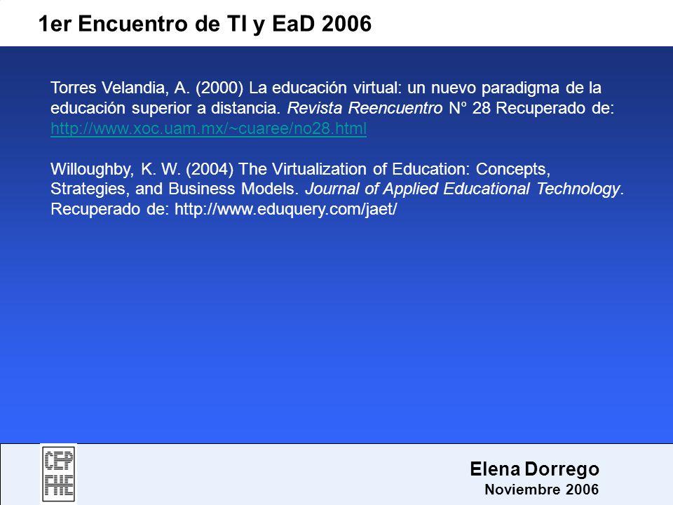 1er Encuentro de TI y EaD 2006 Elena Dorrego Noviembre 2006 Torres Velandia, A. (2000) La educación virtual: un nuevo paradigma de la educación superi