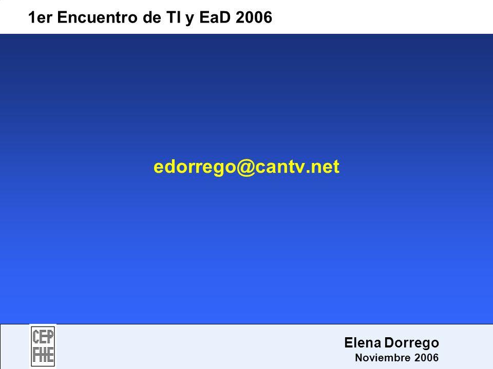 edorrego@cantv.net 1er Encuentro de TI y EaD 2006 Elena Dorrego Noviembre 2006