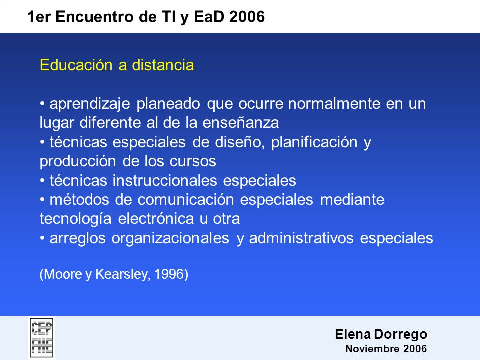 1er Encuentro de TI y EaD 2006 Elena Dorrego Noviembre 2006 Educación a distancia aprendizaje planeado que ocurre normalmente en un lugar diferente al