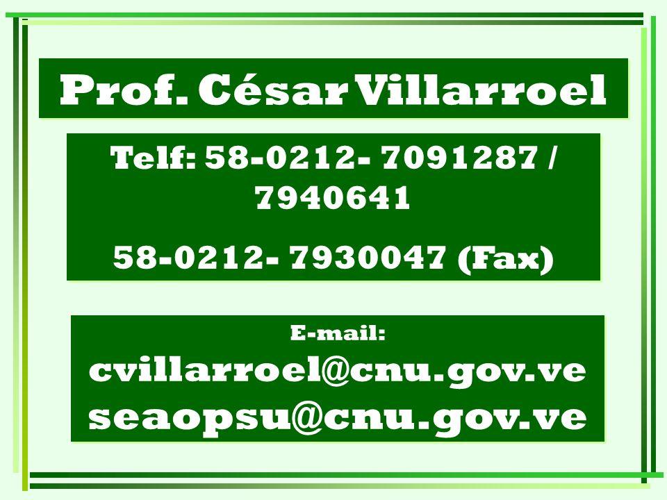 E-mail: cvillarroel@cnu.gov.ve seaopsu@cnu.gov.ve Prof. César Villarroel Telf: 58-0212- 7091287 / 7940641 58-0212- 7930047 (Fax) Telf: 58-0212- 709128