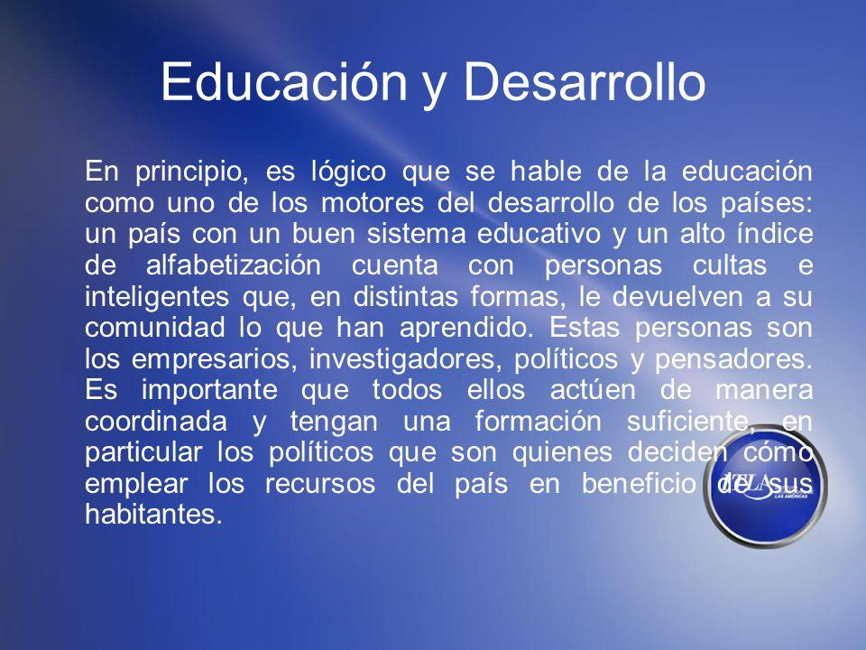 Educación y Desarrollo En principio, es lógico que se hable de la educación como uno de los motores del desarrollo de los países: un país con un buen