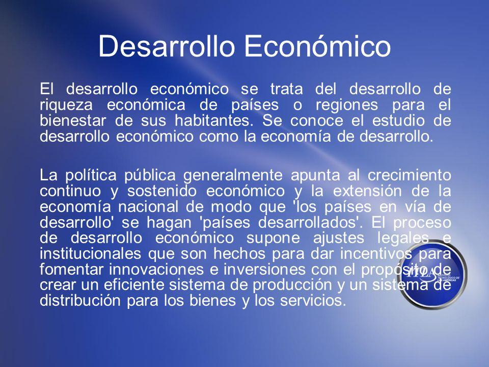 Desarrollo Económico El desarrollo económico se trata del desarrollo de riqueza económica de países o regiones para el bienestar de sus habitantes. Se