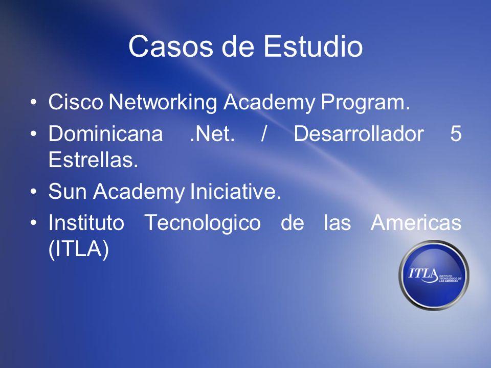 Casos de Estudio Cisco Networking Academy Program. Dominicana.Net. / Desarrollador 5 Estrellas. Sun Academy Iniciative. Instituto Tecnologico de las A