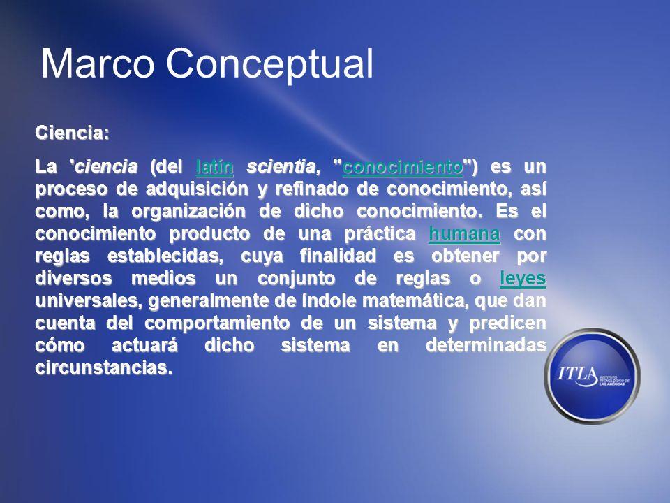 Marco Conceptual Ciencia: La 'ciencia (del latín scientia,