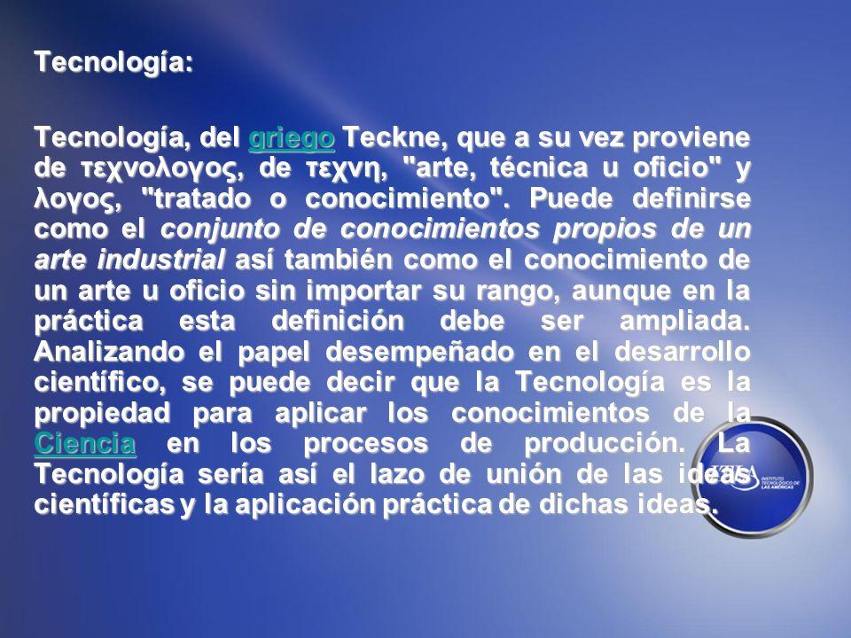 Tecnología: Tecnología, del griego Teckne, que a su vez proviene de τεχνολογος, de τεχνη,