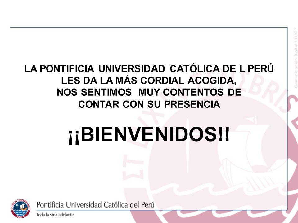 LA PONTIFICIA UNIVERSIDAD CATÓLICA DE L PERÚ LES DA LA MÁS CORDIAL ACOGIDA, NOS SENTIMOS MUY CONTENTOS DE CONTAR CON SU PRESENCIA ¡¡BIENVENIDOS!!