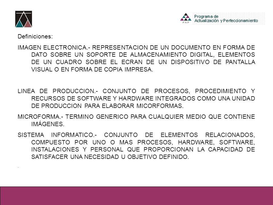 Definiciones: IMAGEN ELECTRONICA.- REPRESENTACION DE UN DOCUMENTO EN FORMA DE DATO SOBRE UN SOPORTE DE ALMACENAMIENTO DIGITAL, ELEMENTOS DE UN CUADRO