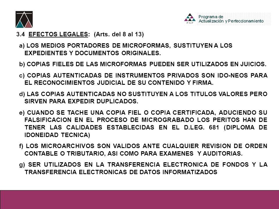 3.4 EFECTOS LEGALES: (Arts. del 8 al 13) a) LOS MEDIOS PORTADORES DE MICROFORMAS, SUSTITUYEN A LOS EXPEDIENTES Y DOCUMENTOS ORIGINALES. b) COPIAS FIEL
