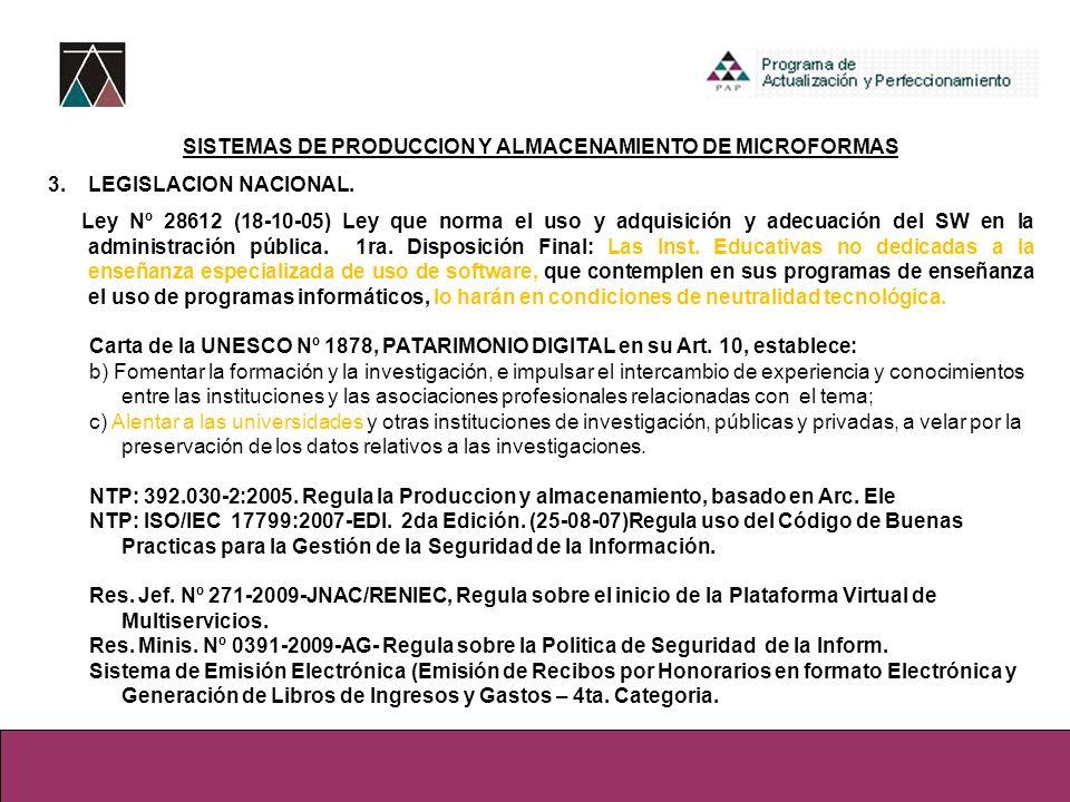 SISTEMAS DE PRODUCCION Y ALMACENAMIENTO DE MICROFORMAS 3.LEGISLACION NACIONAL. Ley Nº 28612 (18-10-05) Ley que norma el uso y adquisición y adecuación