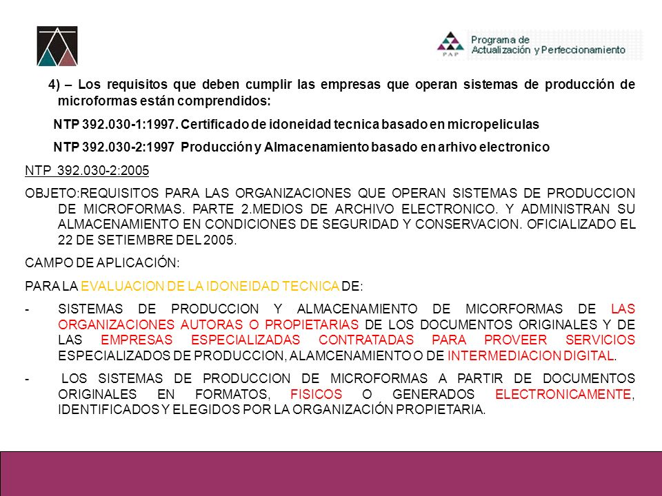 4) – Los requisitos que deben cumplir las empresas que operan sistemas de producción de microformas están comprendidos: NTP 392.030-1:1997. Certificad