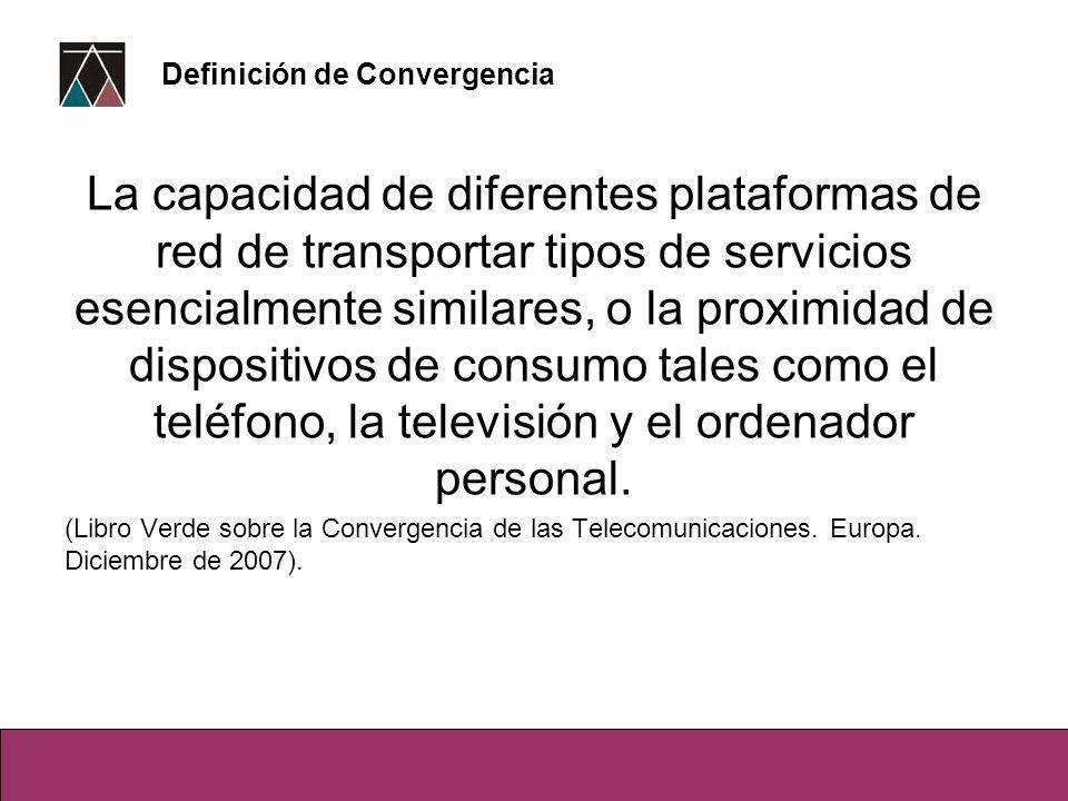 La capacidad de diferentes plataformas de red de transportar tipos de servicios esencialmente similares, o la proximidad de dispositivos de consumo tales como el teléfono, la televisión y el ordenador personal.