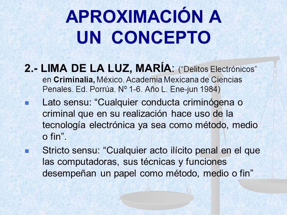 APROXIMACIÓN A UN CONCEPTO 2.- LIMA DE LA LUZ, MARÍA: (Delitos Electrónicos en Criminalia, México.