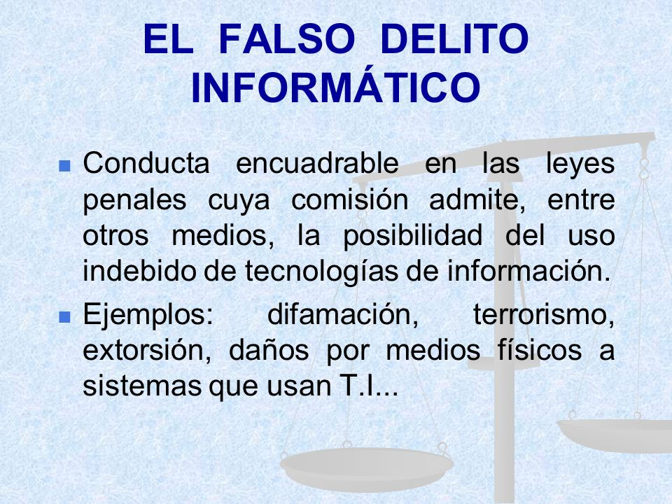 EL FALSO DELITO INFORMÁTICO Conducta encuadrable en las leyes penales cuya comisión admite, entre otros medios, la posibilidad del uso indebido de tecnologías de información.