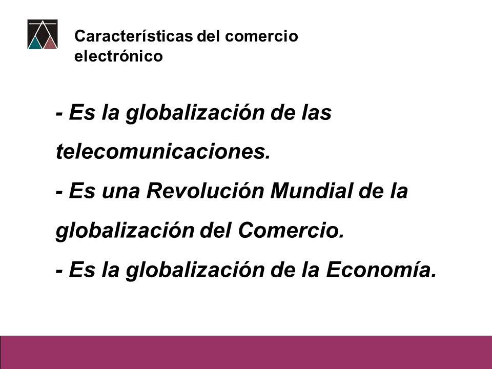 - Es la globalización de las telecomunicaciones. - Es una Revolución Mundial de la globalización del Comercio. - Es la globalización de la Economía. C