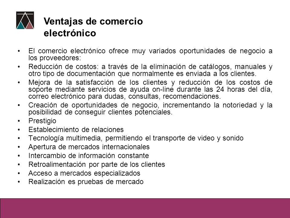 El comercio electrónico ofrece muy variados oportunidades de negocio a los proveedores: Reducción de costos: a través de la eliminación de catálogos,