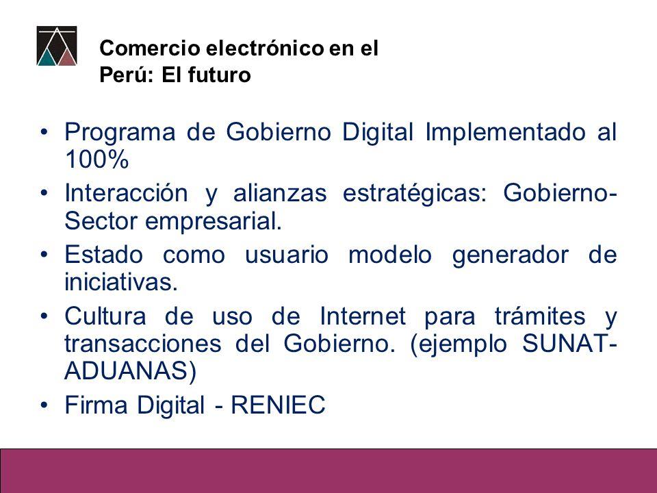 Programa de Gobierno Digital Implementado al 100% Interacción y alianzas estratégicas: Gobierno- Sector empresarial. Estado como usuario modelo genera