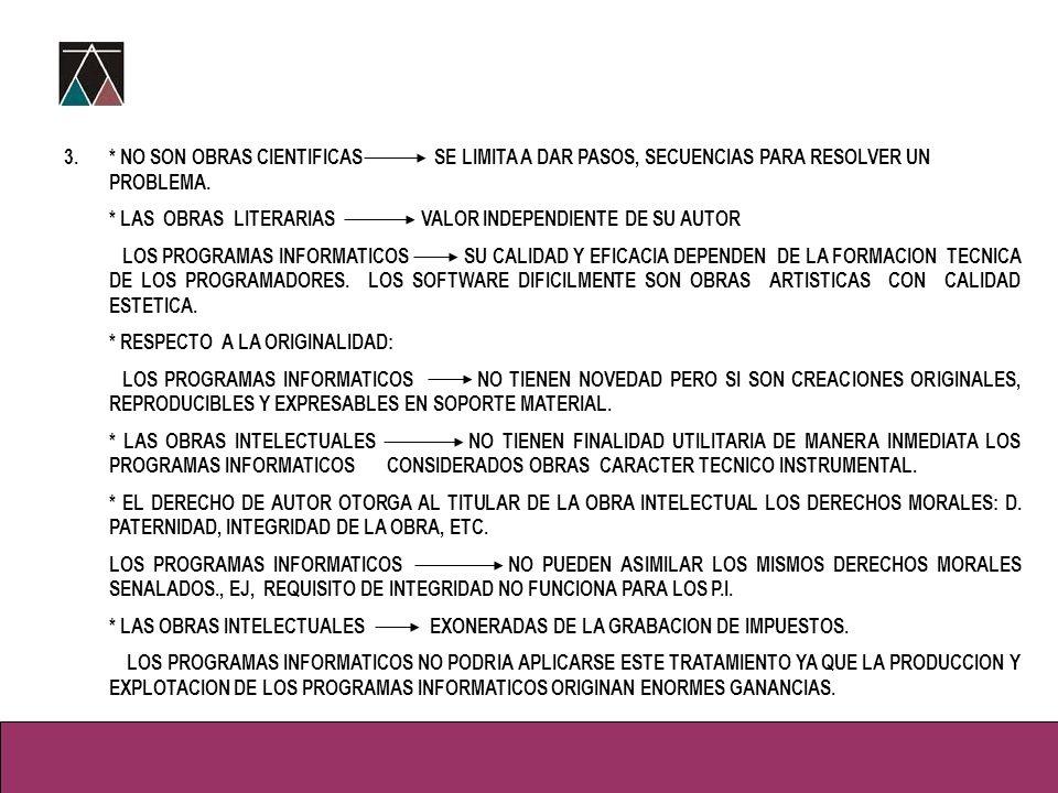 3. B) DOS TENDENCIAS SOBRE LA PROTECCION JURIDICA. UNA. LA MAYORIA DE LOS PAISES SOSTIENEN QUE LOS PROGRAMAS INFORMATICOS SON OBRAS INTELECTUALES NO A
