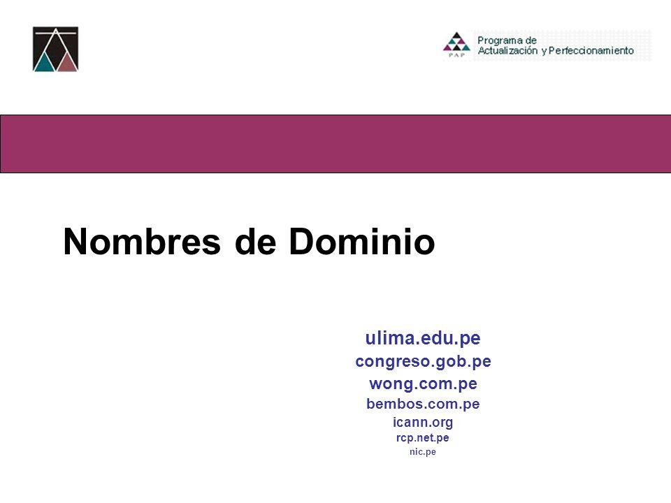 Bloque III-Ambiente Virtual Nombres de Dominio ulima.edu.pe congreso.gob.pe wong.com.pe bembos.com.pe icann.org rcp.net.pe nic.pe