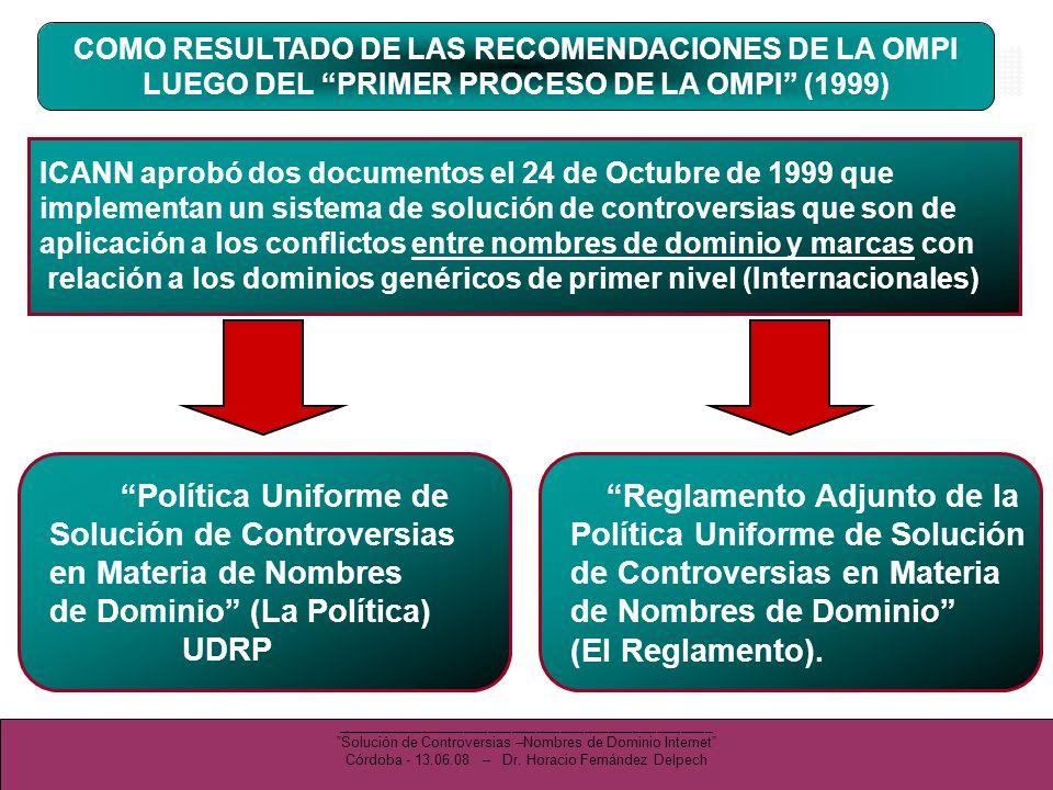 COMO RESULTADO DE LAS RECOMENDACIONES DE LA OMPI LUEGO DEL PRIMER PROCESO DE LA OMPI (1999) ICANN aprobó dos documentos el 24 de Octubre de 1999 que i