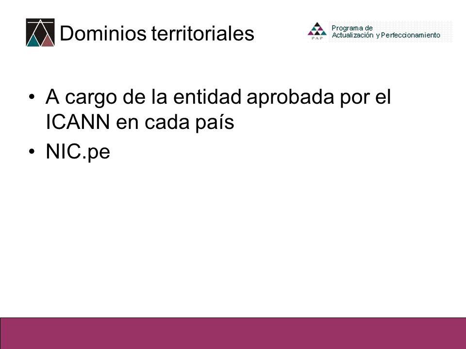 Dominios territoriales A cargo de la entidad aprobada por el ICANN en cada país NIC.pe