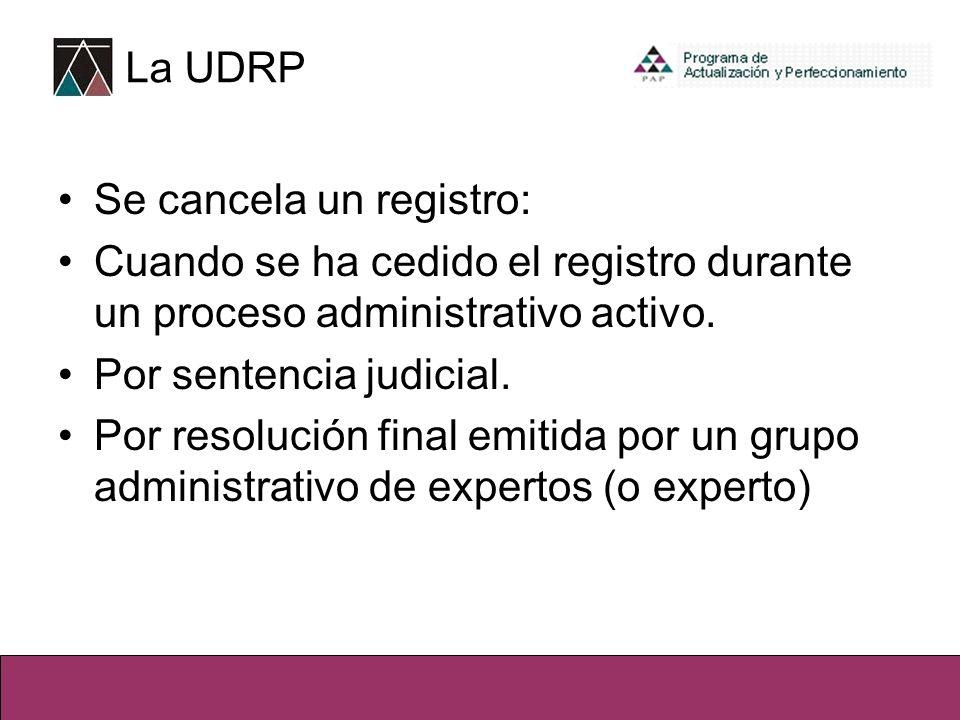 Se cancela un registro: Cuando se ha cedido el registro durante un proceso administrativo activo. Por sentencia judicial. Por resolución final emitida