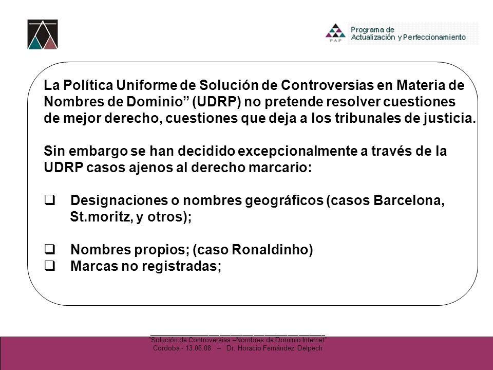La Política Uniforme de Solución de Controversias en Materia de Nombres de Dominio (UDRP) no pretende resolver cuestiones de mejor derecho, cuestiones que deja a los tribunales de justicia.