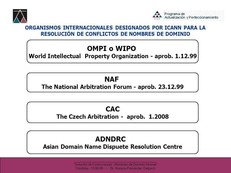 ORGANISMOS INTERNACIONALES DESIGNADOS POR ICANN PARA LA RESOLUCIÓN DE CONFLICTOS DE NOMBRES DE DOMINIO OMPI o WIPO World Intellectual Property Organiz