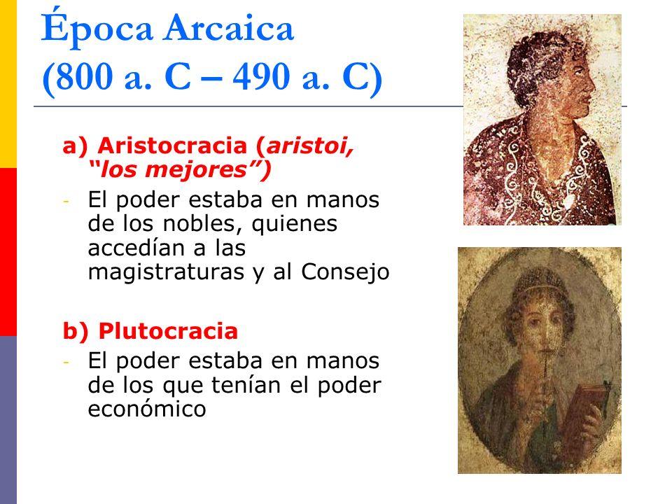a) Aristocracia (aristoi, los mejores) - El poder estaba en manos de los nobles, quienes accedían a las magistraturas y al Consejo b) Plutocracia - El