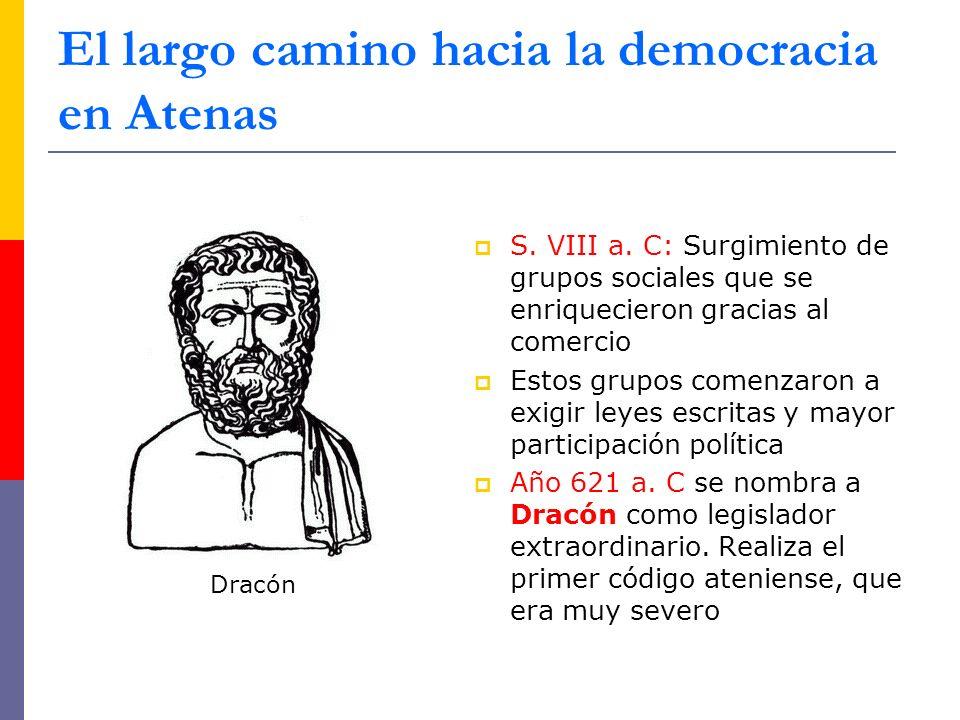 El largo camino hacia la democracia en Atenas S. VIII a. C: Surgimiento de grupos sociales que se enriquecieron gracias al comercio Estos grupos comen