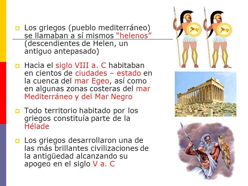 Los griegos (pueblo mediterráneo) se llamaban a sí mismos helenos (descendientes de Helen, un antiguo antepasado) Hacia el siglo VIII a. C habitaban e