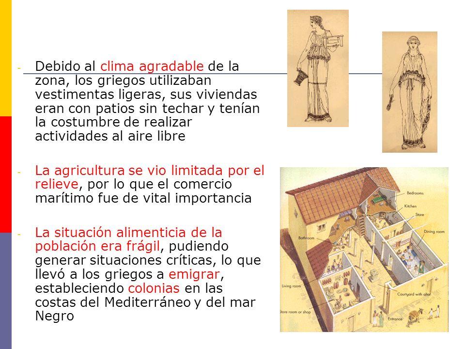 - Debido al clima agradable de la zona, los griegos utilizaban vestimentas ligeras, sus viviendas eran con patios sin techar y tenían la costumbre de