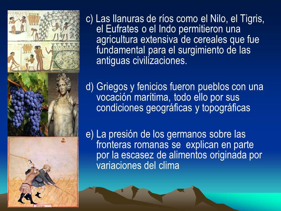 c) Las llanuras de ríos como el Nilo, el Tigris, el Eufrates o el Indo permitieron una agricultura extensiva de cereales que fue fundamental para el s