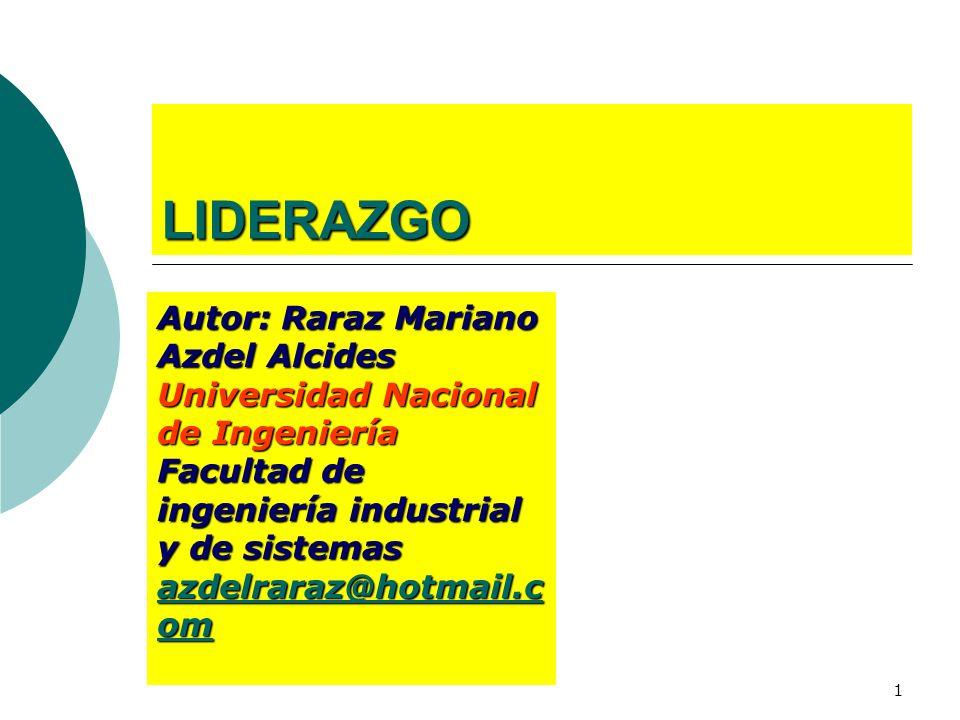 1 LIDERAZGO Autor: Raraz Mariano Azdel Alcides Universidad Nacional de Ingeniería Facultad de ingeniería industrial y de sistemas azdelraraz@hotmail.c